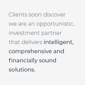 Clients soon discover that we are an opportunistic, aggressive investment partner that delivers intelligent, comprehensive solutions